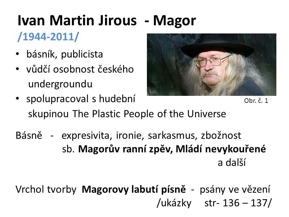 Ivan Martin Jirous - Magor /1944-2011/ básník, publicista vůdčí osobnost českého undergroundu spolupracoval s hudební skupinou The Plastic People of t