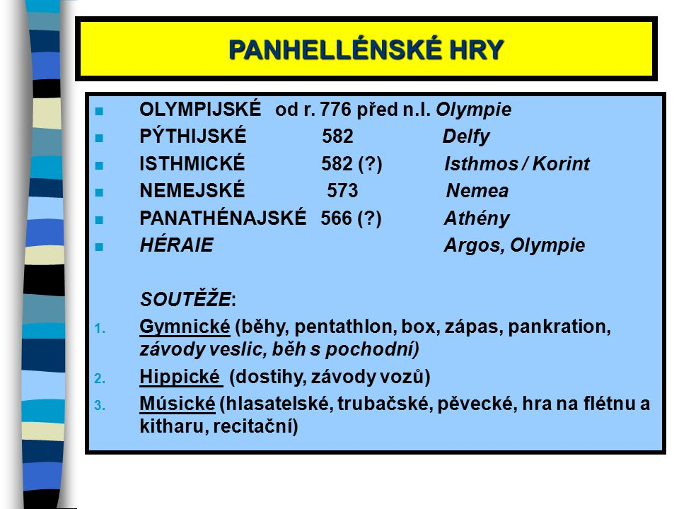 PANHELLÉNSKÉ HRY n OLYMPIJSKÉ od r. 776 před n.l. Olympie n PÝTHIJSKÉ 582 Delfy n ISTHMICKÉ 582 (?) Isthmos / Korint n NEMEJSKÉ 573 Nemea n PANATHÉNAJ