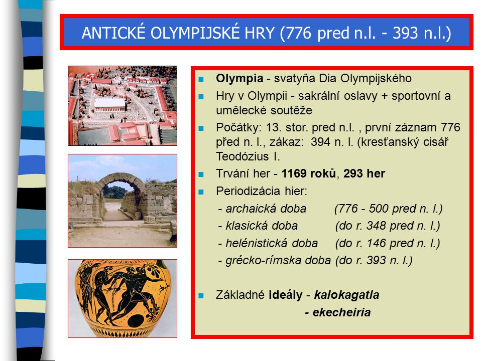 ANTICKÉ OLYMPIJSKÉ HRY (776 pred n.l. - 393 n.l.) n Olympia - svatyňa Dia Olympijského n Hry v Olympii - sakrální oslavy + sportovní a umělecké soutěž