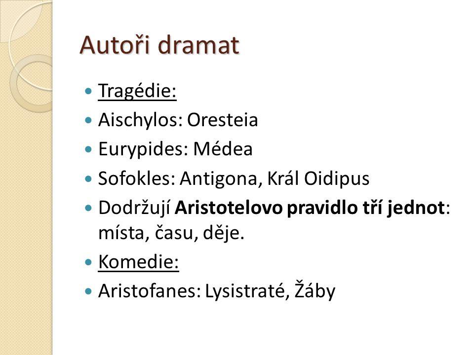 Autoři dramat Tragédie: Aischylos: Oresteia Eurypides: Médea Sofokles: Antigona, Král Oidipus Dodržují Aristotelovo pravidlo tří jednot: místa, času,