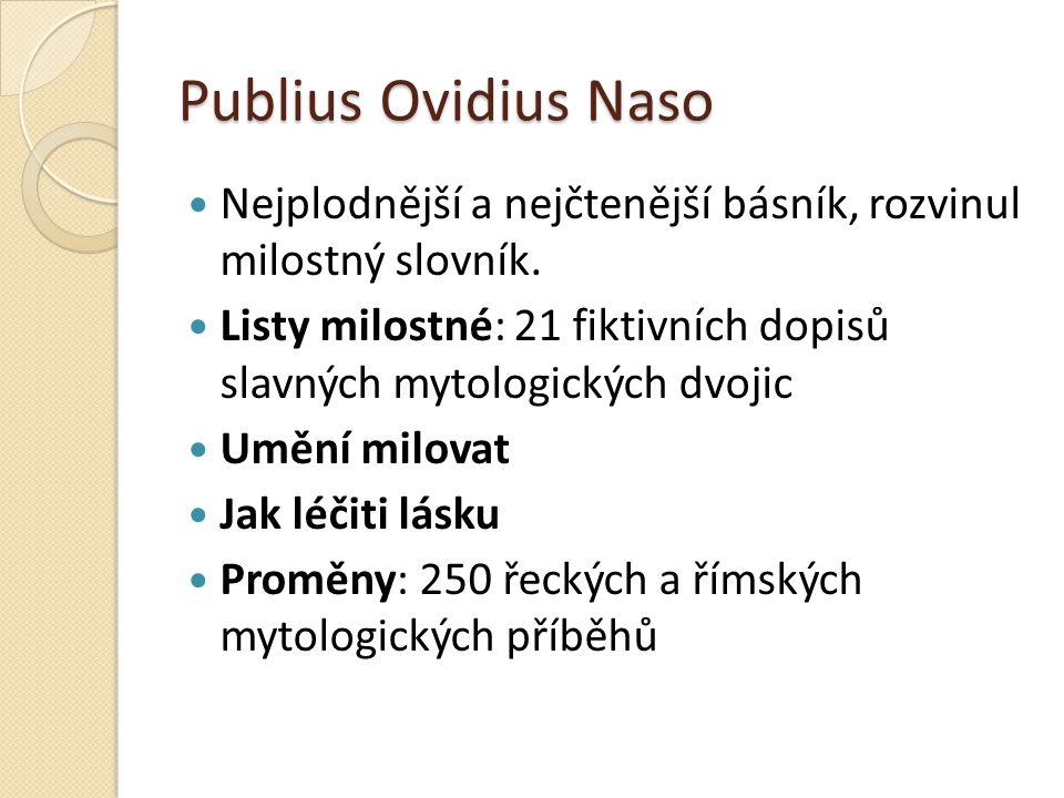Publius Ovidius Naso Nejplodnější a nejčtenější básník, rozvinul milostný slovník. Listy milostné: 21 fiktivních dopisů slavných mytologických dvojic
