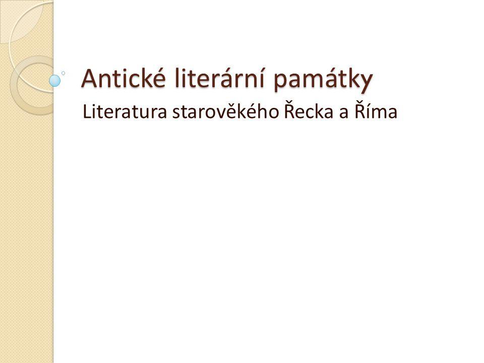 Antické literární památk y Literatura starověkého Řecka a Říma