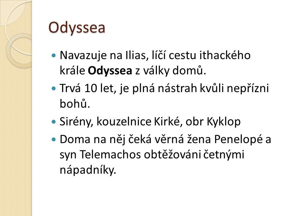 Odyssea Navazuje na Ilias, líčí cestu ithackého krále Odyssea z války domů. Trvá 10 let, je plná nástrah kvůli nepřízni bohů. Sirény, kouzelnice Kirké