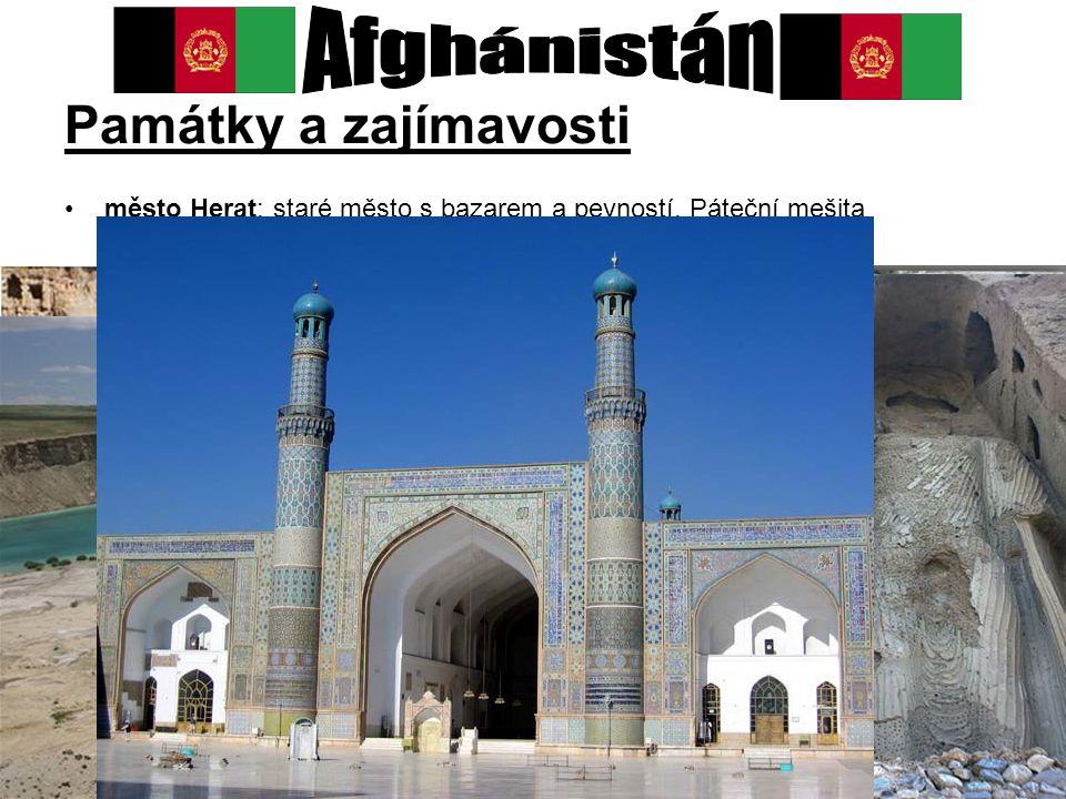 Památky a zajímavosti město Herat: staré město s bazarem a pevností, Páteční mešita –město ležící na hedvábné stezce –když sem dorazil Alexandr Makedo