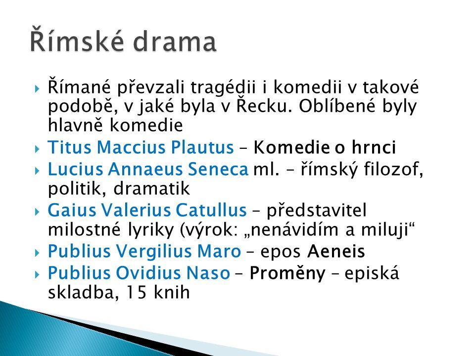  Římané převzali tragédii i komedii v takové podobě, v jaké byla v Řecku. Oblíbené byly hlavně komedie  Titus Maccius Plautus – Komedie o hrnci  Lu