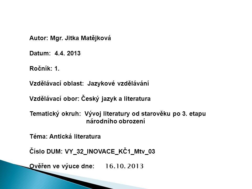 Autor: Mgr. Jitka Matějková Datum: 4.4. 2013 Ročník: 1. Vzdělávací oblast: Jazykové vzdělávání Vzdělávací obor: Český jazyk a literatura Tematický okr