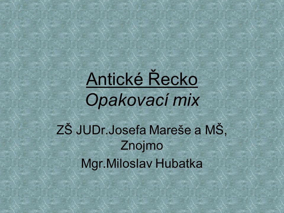 Antické Řecko Opakovací mix ZŠ JUDr.Josefa Mareše a MŠ, Znojmo Mgr.Miloslav Hubatka
