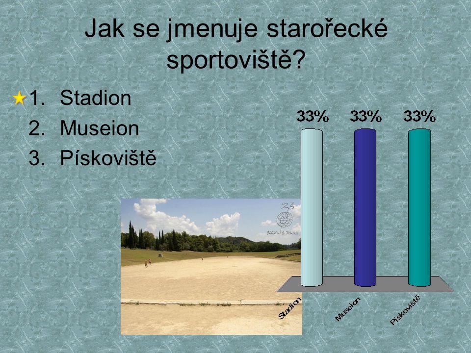 Jak se jmenuje starořecké sportoviště? 1.Stadion 2.Museion 3.Pískoviště