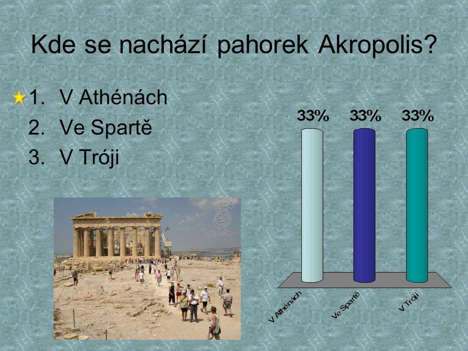 Kde se nachází pahorek Akropolis? 1.V Athénách 2.Ve Spartě 3.V Tróji