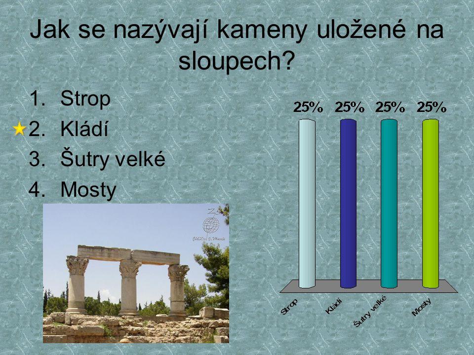 Jak se nazývají kameny uložené na sloupech? 1.Strop 2.Kládí 3.Šutry velké 4.Mosty