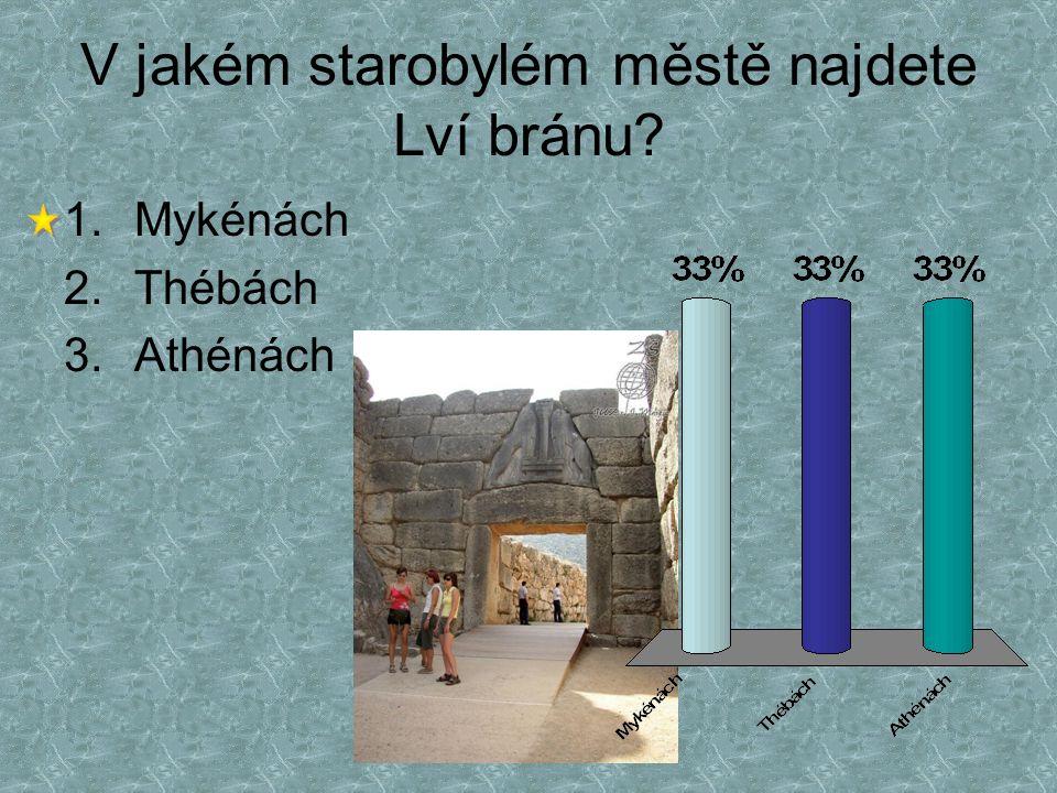 V jakém starobylém městě najdete Lví bránu? 1.Mykénách 2.Thébách 3.Athénách