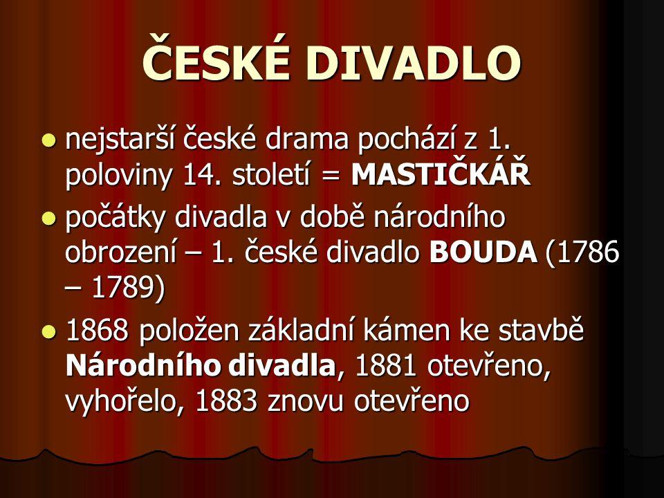 ČESKÉ DIVADLO nejstarší české drama pochází z 1. poloviny 14. století = MASTIČKÁŘ počátky divadla v době národního obrození – 1. české divadlo BOUDA (