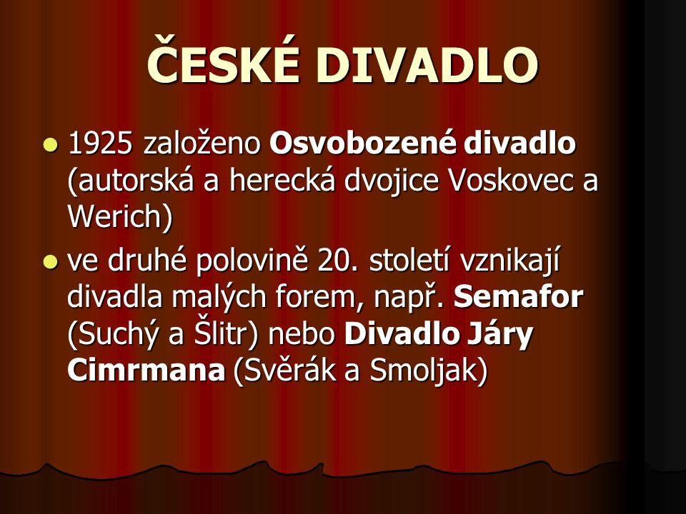 1925 založeno Osvobozené divadlo (autorská a herecká dvojice Voskovec a Werich) ve druhé polovině 20. století vznikají divadla malých forem, např. Sem