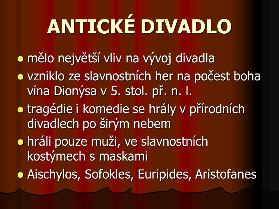 ANTICKÉ DIVADLO mělo největší vliv na vývoj divadla vzniklo ze slavnostních her na počest boha vína Dionýsa v 5. stol. př. n. l. tragédie i komedie se