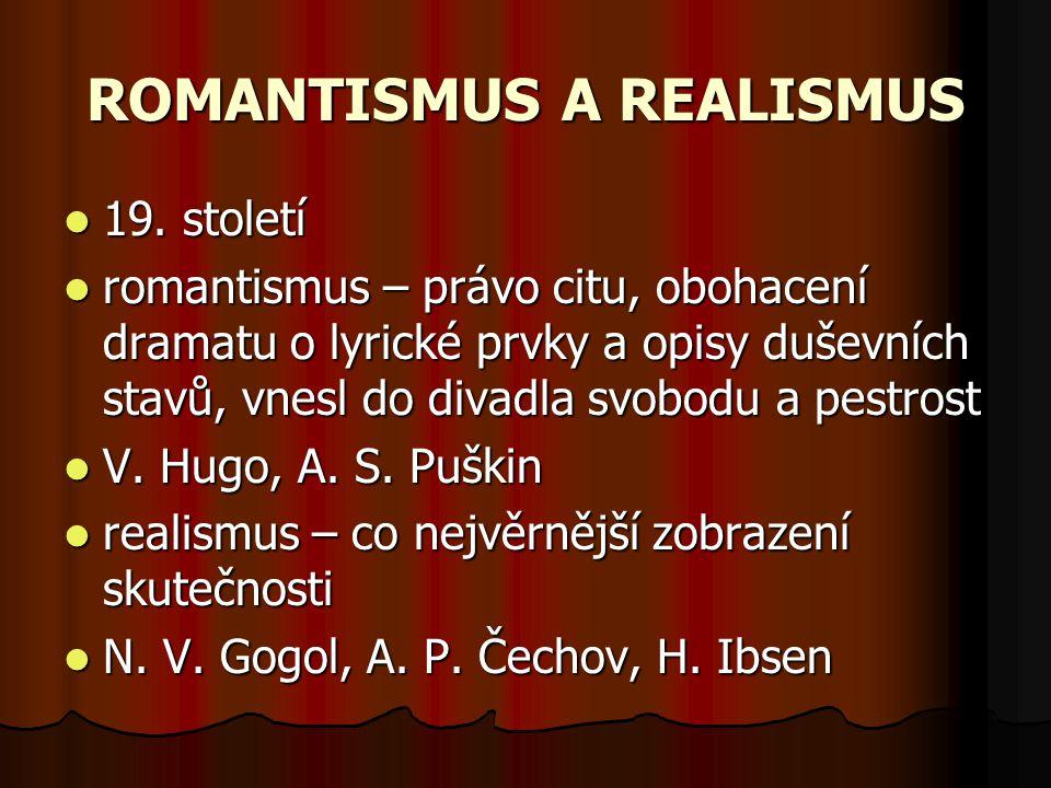 ROMANTISMUS A REALISMUS 19. století romantismus – právo citu, obohacení dramatu o lyrické prvky a opisy duševních stavů, vnesl do divadla svobodu a pe