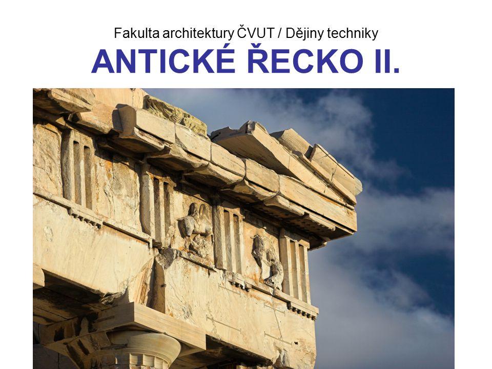 Fakulta architektury ČVUT / Dějiny techniky ANTICKÉ ŘECKO II.