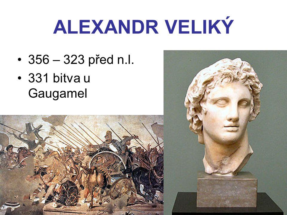 ALEXANDR VELIKÝ 356 – 323 před n.l. 331 bitva u Gaugamel