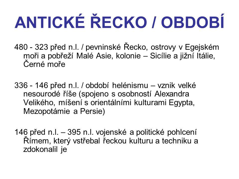 ANTICKÉ ŘECKO / OBDOBÍ 480 - 323 před n.l. / pevninské Řecko, ostrovy v Egejském moři a pobřeží Malé Asie, kolonie – Sicílie a jižní Itálie, Černé moř
