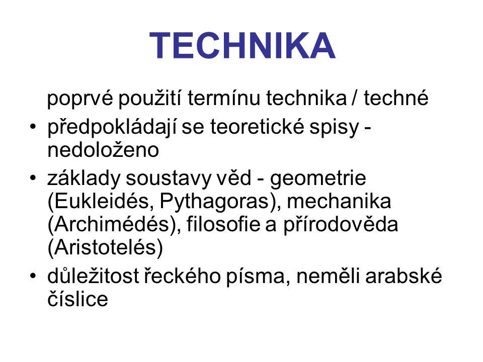 TECHNIKA poprvé použití termínu technika / techné předpokládají se teoretické spisy - nedoloženo základy soustavy věd - geometrie (Eukleidés, Pythagor