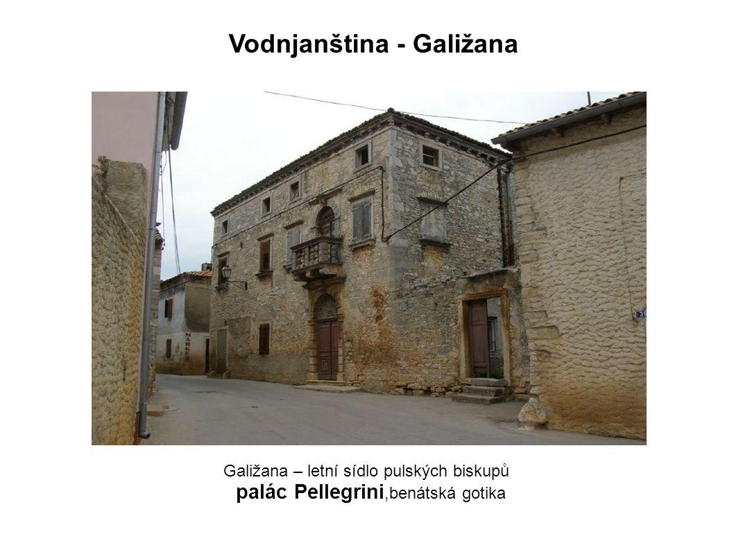 Galižana – letní sídlo pulských biskupů palác Pellegrini,benátská gotika Vodnjanština - Galižana