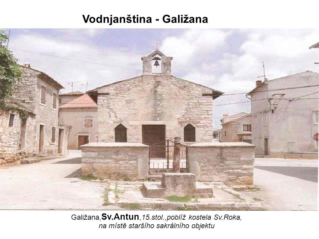 Galižana, Sv.Antun,15.stol.,poblíž kostela Sv.Roka, na místě staršího sakrálního objektu