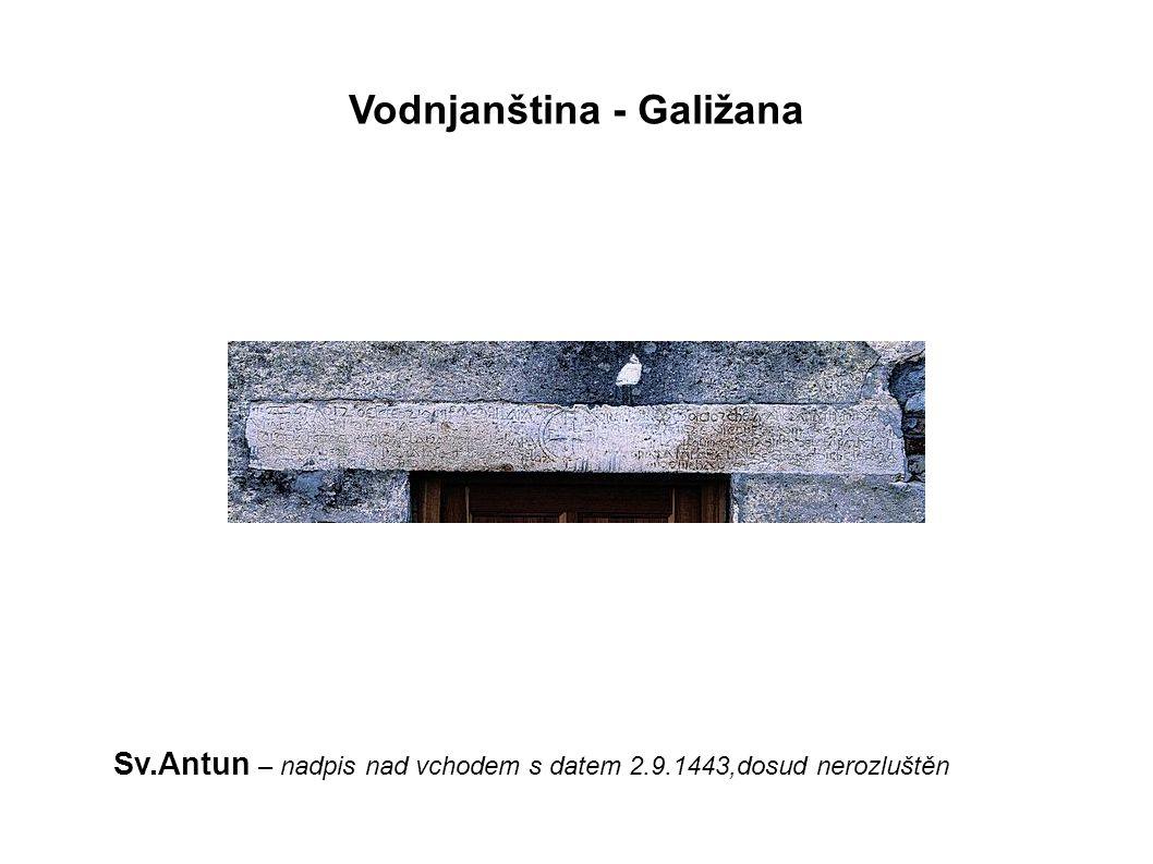 Vodnjanština - Galižana Sv.Antun – nadpis nad vchodem s datem 2.9.1443,dosud nerozluštěn