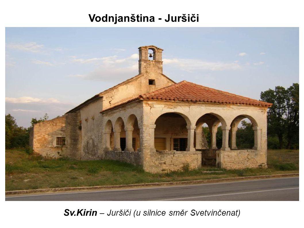 Sv.Kirin – Juršiči (u silnice směr Svetvinčenat) Vodnjanština - Juršiči
