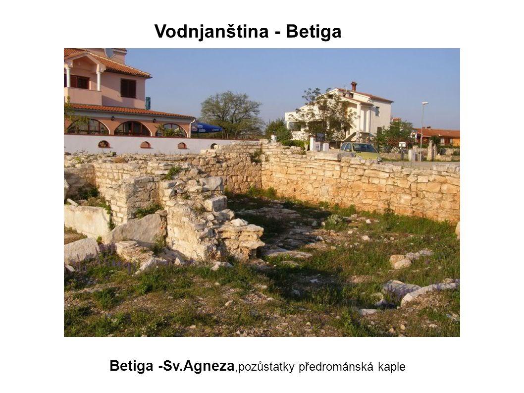 Vodnjanština - Betiga Betiga -Sv.Agneza,pozůstatky předrománská kaple