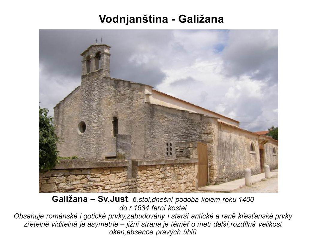 Galižana – Sv.Just, 6.stol,dnešní podoba kolem roku 1400 do r.1634 farní kostel Obsahuje románské i gotické prvky,zabudovány i starší antické a raně k