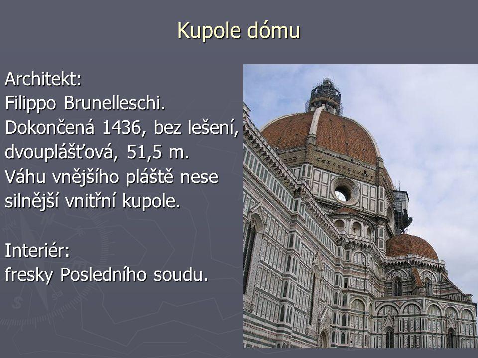 Kupole dómu Architekt: Filippo Brunelleschi. Dokončená 1436, bez lešení, dvouplášťová, 51,5 m. Váhu vnějšího pláště nese silnější vnitřní kupole. Inte