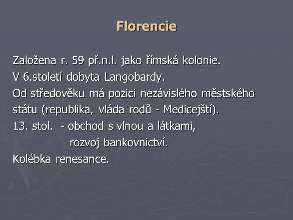 Florencie Založena r. 59 př.n.l. jako římská kolonie. V 6.století dobyta Langobardy. Od středověku má pozici nezávislého městského státu (republika, v