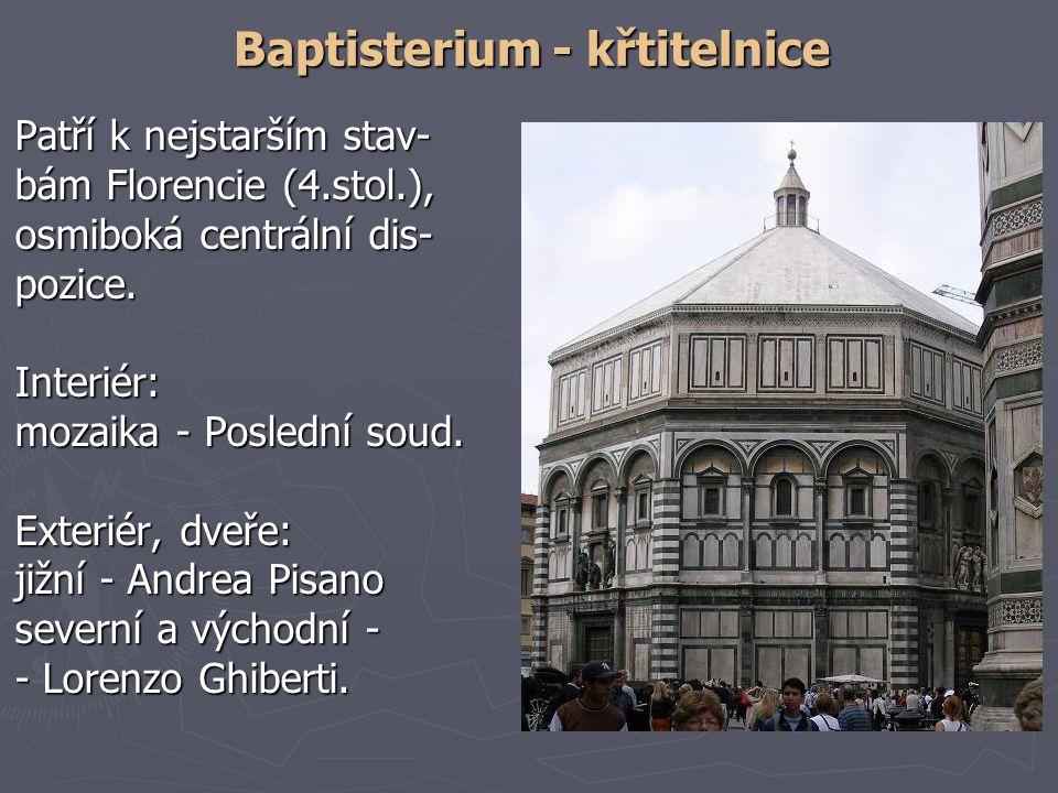 Baptisterium - křtitelnice Patří k nejstarším stav- bám Florencie (4.stol.), osmiboká centrální dis- pozice.Interiér: mozaika - Poslední soud. Exterié