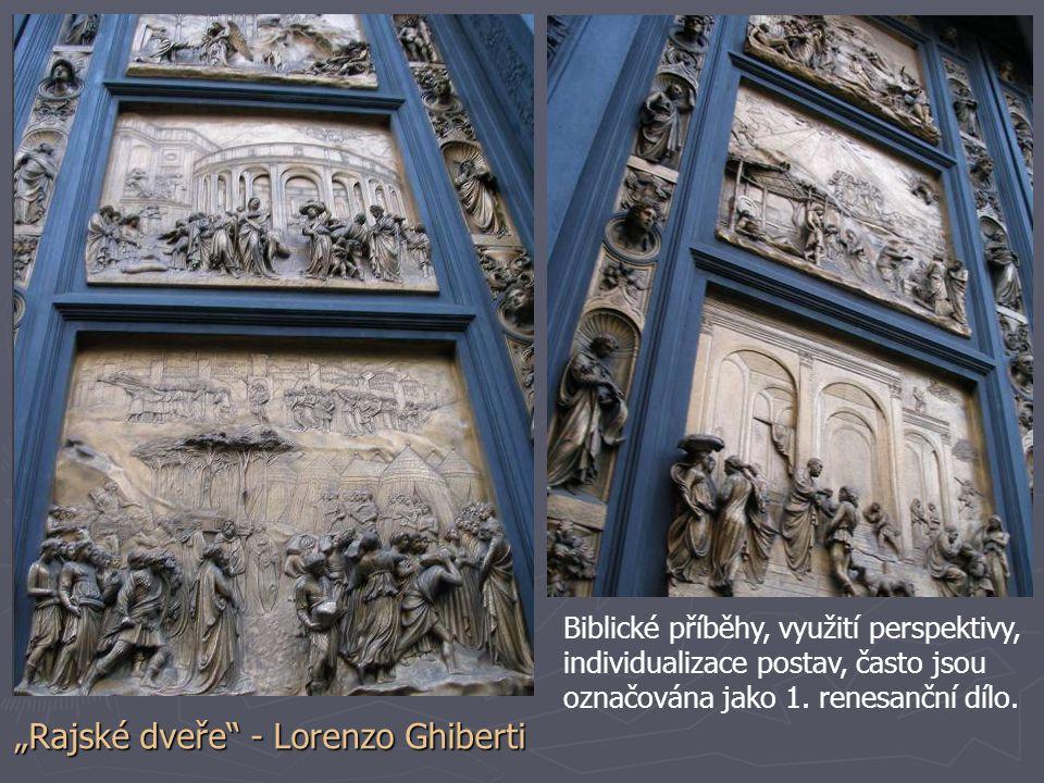"""""""Rajské dveře"""" - Lorenzo Ghiberti Biblické příběhy, využití perspektivy, individualizace postav, často jsou označována jako 1. renesanční dílo."""