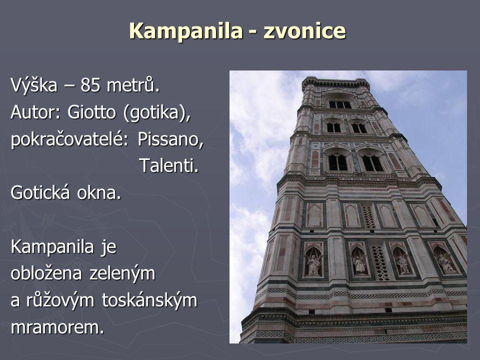 Kampanila - zvonice Výška – 85 metrů. Autor: Giotto (gotika), pokračovatelé: Pissano, Talenti. Talenti. Gotická okna. Kampanila je obložena zeleným a
