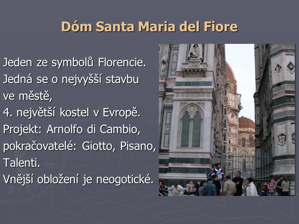 Dóm Santa Maria del Fiore Jeden ze symbolů Florencie. Jedná se o nejvyšší stavbu ve městě, 4. největší kostel v Evropě. Projekt: Arnolfo di Cambio, po