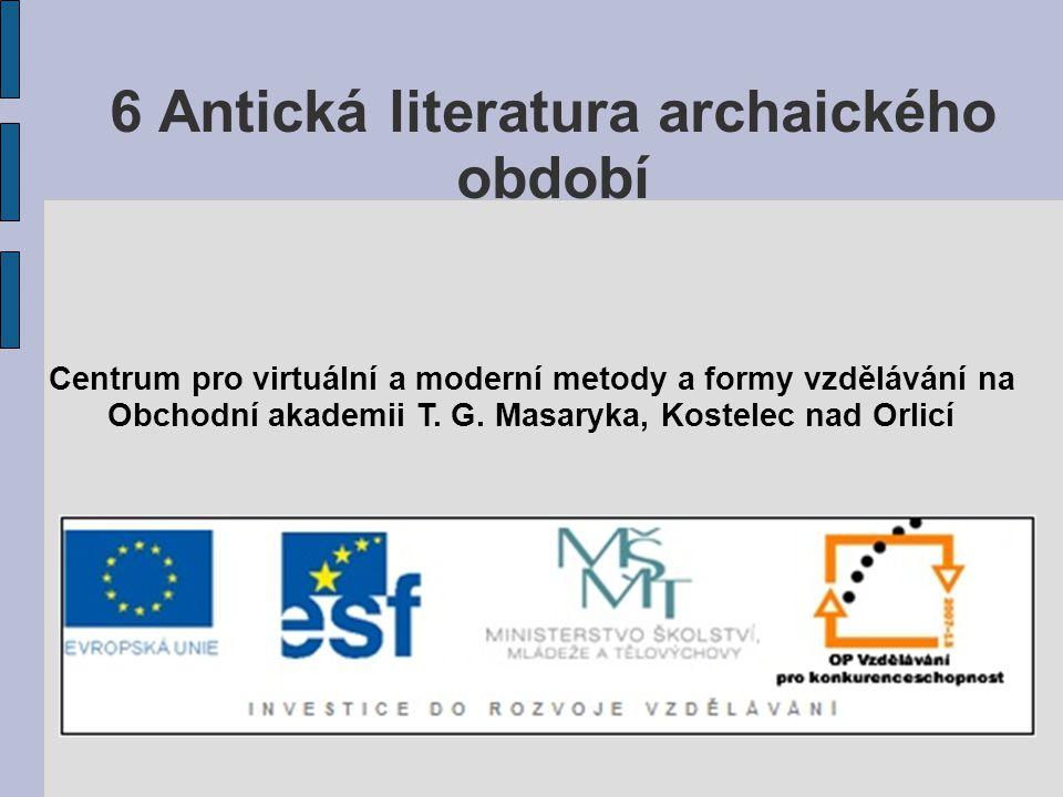 6 Antická literatura archaického období Centrum pro virtuální a moderní metody a formy vzdělávání na Obchodní akademii T. G. Masaryka, Kostelec nad Or