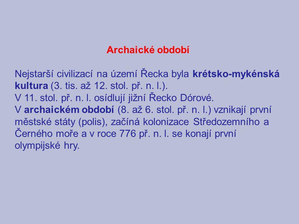 Archaické období Nejstarší civilizací na území Řecka byla krétsko-mykénská kultura (3. tis. až 12. stol. př. n. l.). V 11. stol. př. n. l. osídlují ji
