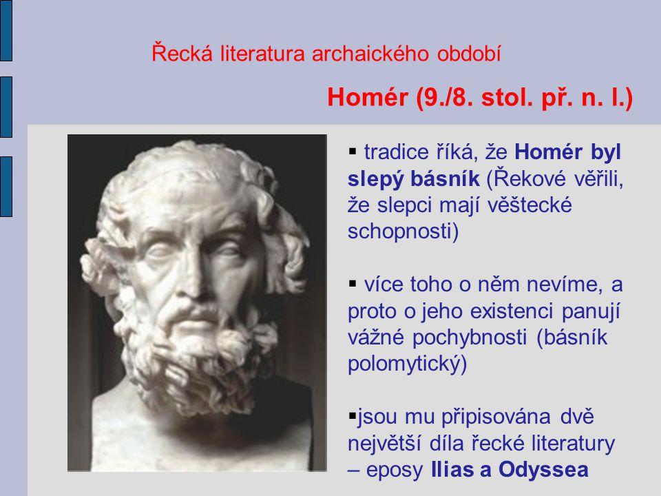 Řecká literatura archaického období  tradice říká, že Homér byl slepý básník (Řekové věřili, že slepci mají věštecké schopnosti)  více toho o něm ne