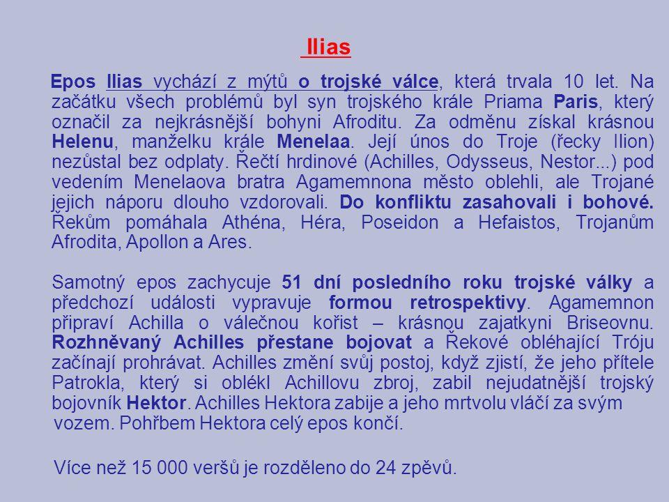 Ilias Epos Ilias vychází z mýtů o trojské válce, která trvala 10 let. Na začátku všech problémů byl syn trojského krále Priama Paris, který označil za