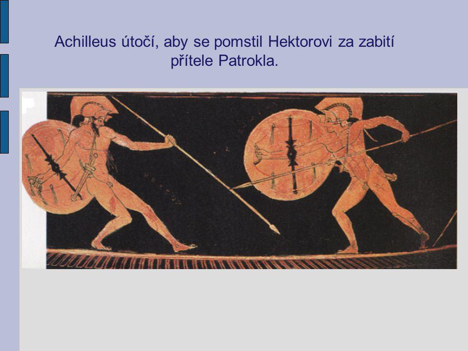 Achilleus útočí, aby se pomstil Hektorovi za zabití přítele Patrokla.