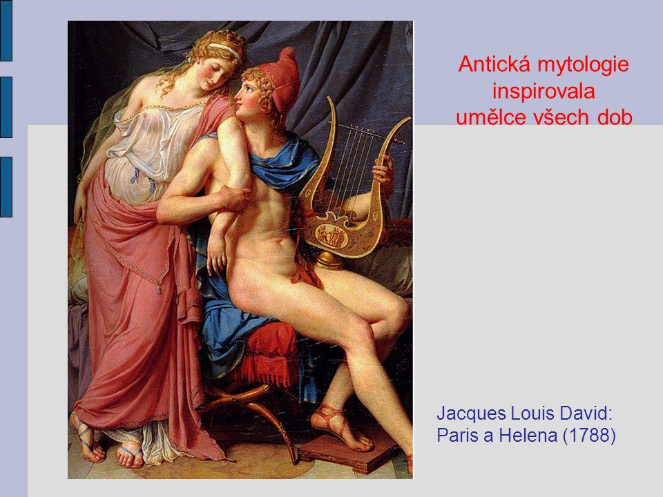 Jacques Louis David: Paris a Helena (1788) Antická mytologie inspirovala umělce všech dob