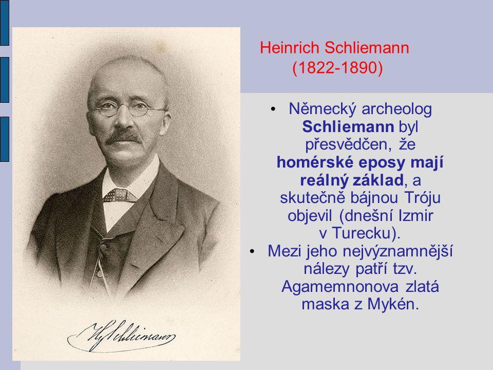 Německý archeolog Schliemann byl přesvědčen, že homérské eposy mají reálný základ, a skutečně bájnou Tróju objevil (dnešní Izmir v Turecku). Mezi jeho