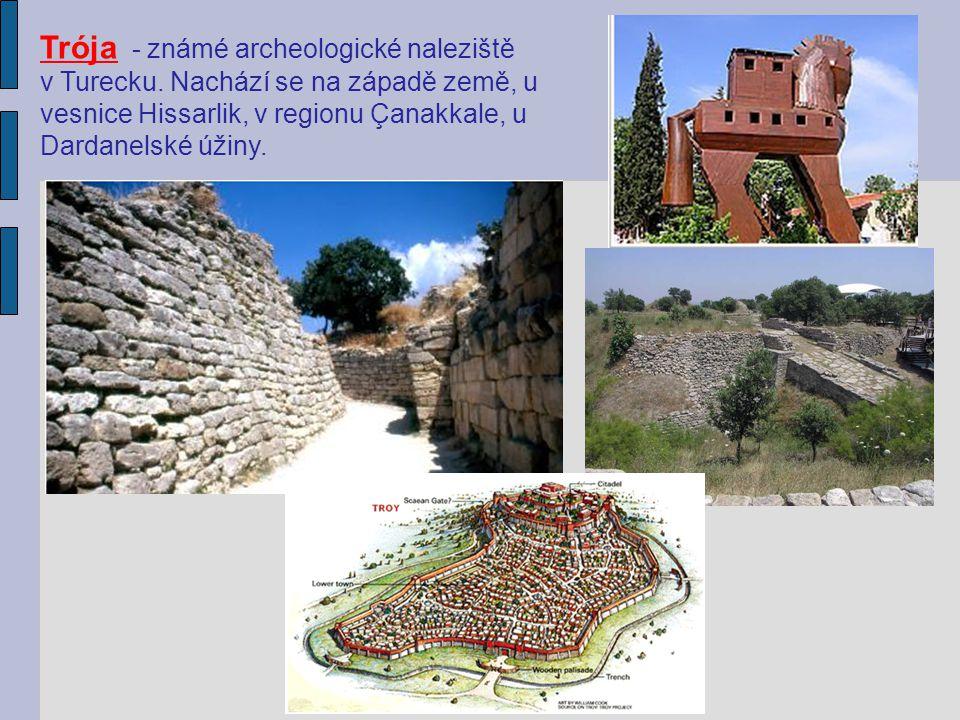Trója - známé archeologické naleziště v Turecku. Nachází se na západě země, u vesnice Hissarlik, v regionu Çanakkale, u Dardanelské úžiny.
