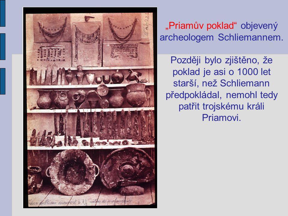 """""""Priamův poklad"""" objevený archeologem Schliemannem. Později bylo zjištěno, že poklad je asi o 1000 let starší, než Schliemann předpokládal, nemohl ted"""