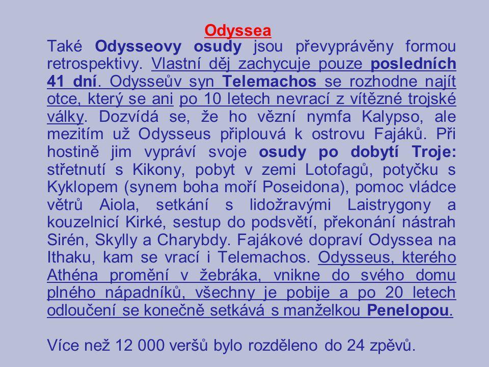 Odyssea Také Odysseovy osudy jsou převyprávěny formou retrospektivy. Vlastní děj zachycuje pouze posledních 41 dní. Odysseův syn Telemachos se rozhodn