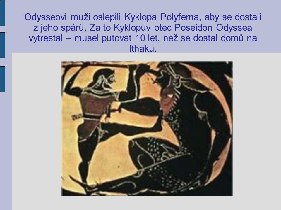 Odysseovi muži oslepili Kyklopa Polyfema, aby se dostali z jeho spárů. Za to Kyklopův otec Poseidon Odyssea vytrestal – musel putovat 10 let, než se d