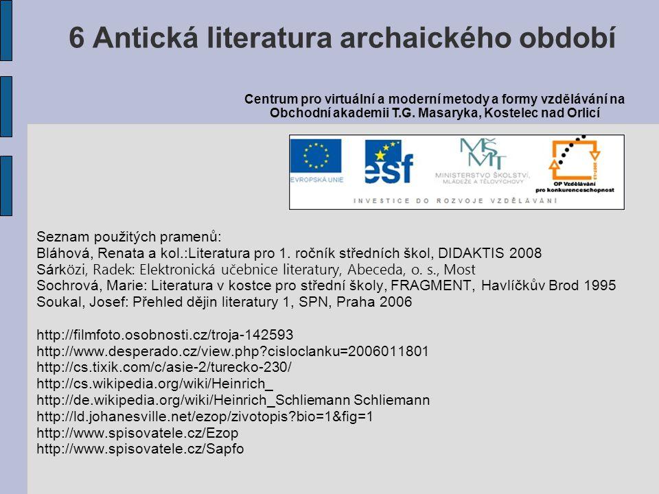 Seznam použitých pramenů: Bláhová, Renata a kol.:Literatura pro 1. ročník středních škol, DIDAKTIS 2008 Sárk özi, Radek: Elektronická učebnice literat