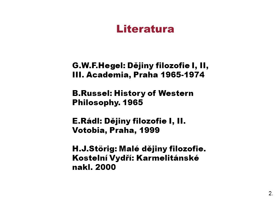 3.3.R.Falckenberg: Dějiny novověké filozofie, 1898 W.Tatarkiewicz: Historia filozofii I, II, III.