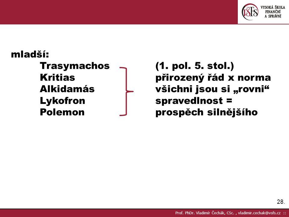 28.Prof. PhDr. Vladimír Čechák, CSc., vladimir.cechak@vsfs.cz :: mladší: Trasymachos(1.