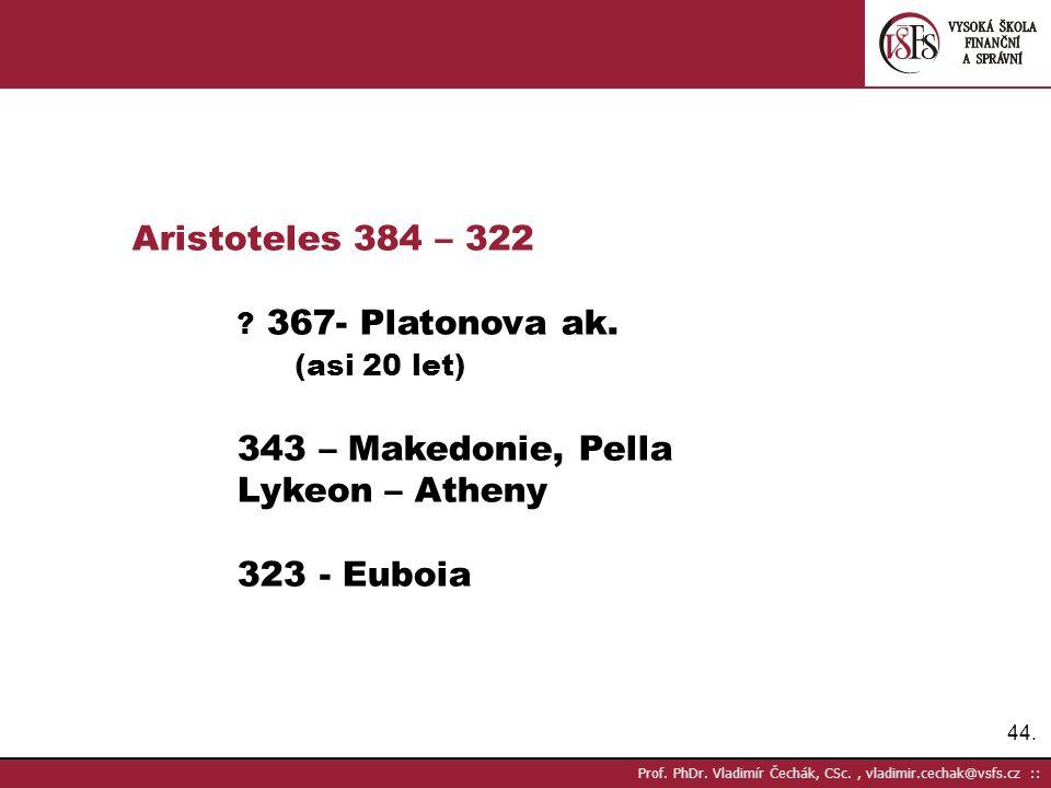 44.Prof. PhDr. Vladimír Čechák, CSc., vladimir.cechak@vsfs.cz :: Aristoteles 384 – 322 .